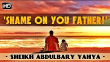 'Shame On You Father!' - True Story ᴴᴰ ┇ Emotional ┇ by Sheikh AbdulBary Yahya ┇ TDR Production ┇