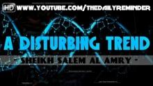 A Disturbing Trend Among Muslims ᴴᴰ ┇ Must Watch ┇ by Sheikh Salem Al Amry ┇ TDR Production ┇