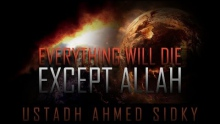 Everything Will Die - Except Allah ᴴᴰ ┇ Powerful Speech ┇ by Ustadh Ahmed Sidky ┇ TDR Production ┇