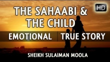 The Sahaabi & The Child ᴴᴰ ┇ Emotional ┇ by Sheikh Sulaiman Moola ┇ TDR Production ┇