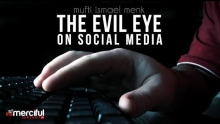 The Evil Eye On Social Media - Mufti Menk