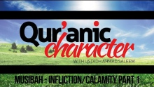 Quranic Character - Musibah - Infliction/Calamity - Ahmad Saleem