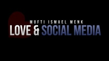 Love & Social Media - Mufti Ismael Menk - Reminder