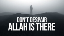 Don't Despair Allah is There - #RelianceuponAllah