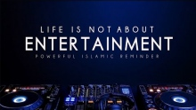 Life Is Not About Entertainment ᴴᴰ - Powerful Reminder - Mufti Menk