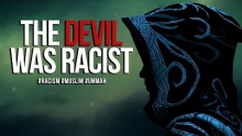 The Devil Was Racist - #RACISM #MUSLIM #UMMAH