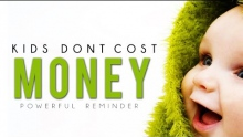Kids Don't Cost Money ᴴᴰ - Powerful Reminder