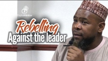 Is it Permissible to REBEL Against the LEADER? -  Abu Usamah At-Thahabi