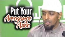 Put Your Arrogance Aside - Ahmed Sadiq