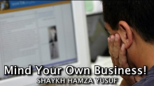 Mind Your Own Business! - Shaykh Hamza Yusuf | Powerful