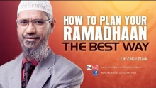 How to Plan your Ramadhaan the Best Way by Dr Zakir Naik
