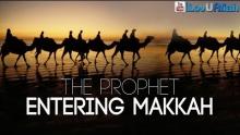 The Prophet Entering Makkah ᴴᴰ | Emotional Reminder