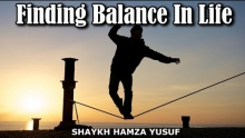Finding Balance In Life - Shaykh Hamza Yusuf | Signs of Allah