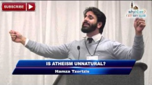 Is Atheism Unnatural - Hamza Tzortzis