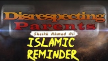 Disrespecting Parents - Sheikh Ahmed Ali | Islamic Reminder