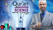 The Qur'an and Modern Science - Compatible or Incompatible? by Dr Zakir Naik | Part 1
