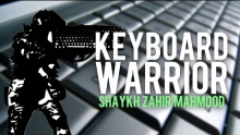 KeyBoard Warrior   Shaykh Zahir Mahmood