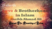 Love & Brotherhood in Islam - Sheikh Ahmed Ali |  *FULL LECTURE* | HD