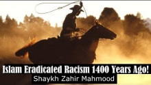 Islam Eradicated Racism 1400 Years Ago! - Shaykh Zahir Mahmood