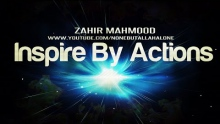 Inspire By Actions ┇ Sheikh Zahir Mahmood  ᴴᴰ