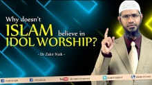 Why doesn't Islam believe in Idol worship? Dr Zakir Naik