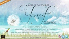 The BEST of the stories of Yusuf [a.s]- By Sheikh Mumtaz ul Haq