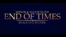 END OF TIMES ┇ MINOR AND MAJOR SIGNS ┇ STAGE ONE IS OVER