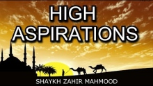 High Aspirations - Shaykh Zahir Mahmood | Amazing | HD