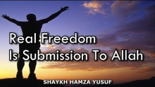 Real Freedom Is Submission To Allah - Shaykh Hamza Yusuf