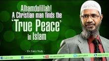 Alhamdulillah! A Christian man finds the 'True Peace' in Islam | Dr Zakir Naik