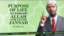 Dr Zakir Naik   Purpose of Life To Worship Allah and Attain Jannah