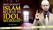 Dr Zakir Naik   Why doesn't Islam believe in Idol worship?