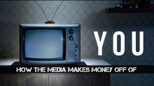 How The Media Makes Money Off of You