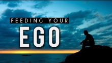 Feeding Your Ego [Mind Blowing Reminder]