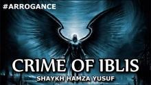 Crime of Iblis (Shaytan) - Shaykh Hamza Yusuf | #Arrogance