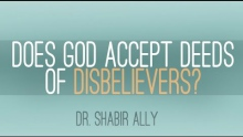 Q&A: Does Allah Accept Deeds of Disbelievers? | Dr. Shabir Ally