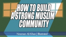 How to Build a Strong Muslim Community? | Nouman Ali Khan | illustrated