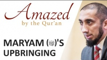 Amazed by the Quran with Nouman Ali Khan: Maryam's Upbringing