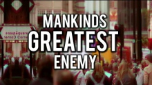 Mankind's Greatest Enemy - Powerful Reminder