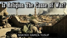 Is Religion The Cause of War? - Shaykh Hamza Yusuf