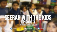 Seerah with the Kids - Ep 3 - Ahmad Saleem