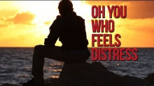 Oh You Who Feels Distress - Powerful Reminder