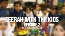 Seerah with the Kids - Ep 2 - Ahmad Saleem