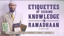 ETIQUETTES  OF SEEKING KNOWLEDGE IN RAMADHAAN | BY DR ZAKIR NAIK