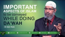 IMPORTANT ASPECTS OF ISLAM TO BE CONVEYED WHILE DOING DA'WAH | BY DR ZAKIR NAIK