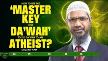 HOW TO USE THE 'MASTER KEY FOR DA'WAH TO DO DA'WAH TO AN ATHEIST? BY DR ZAKIR NAIK
