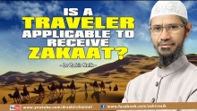 IS A TRAVELER APPLICABLE TO RECEIVE ZAKAAT? BY DR ZAKIR NAIK