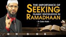 THE IMPORTANCE OF SEEKING ISLAMIC KNOWLEDGE IN RAMADHAAN | BY DR ZAKIR NAIK
