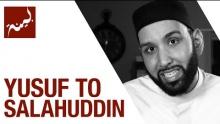 Yusuf to Salahuddin (People of Quran) - Omar Suleiman - Ep. 13/30