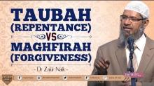 TAUBAH (REPENTANCE) VS MAGHFIRAH (FORGIVENESS) | BY DR ZAKIR NAIK